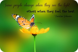 Some People Change When They See The Light Others When They Feel The Heat.