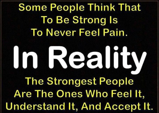 Some People Think That To Be Strong Is To Never Feel Pain. In Reality The Strongest People Are The Ones Who Feel It, Understand It, And Accept It. ~ Body Quotes