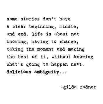Some Stories Don't Have A Clear Beginning, Middle, And End. Life Is About Not Knowing, Having To Change…