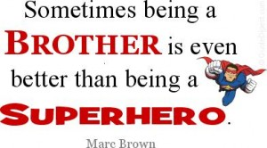 Sometimes Being A Brother Is Even Better Than Being A Superhero. - Marc Brown