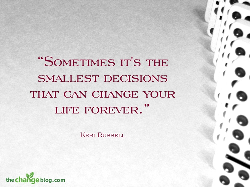 """ Sometimes It's The Smallest Decisions That Can Change Your Life Forever "" - Kari Russell"