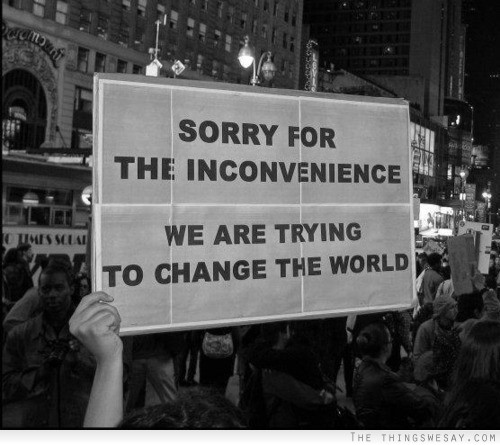 Sorry For The Inconvenience We Are Trying To Change The World.
