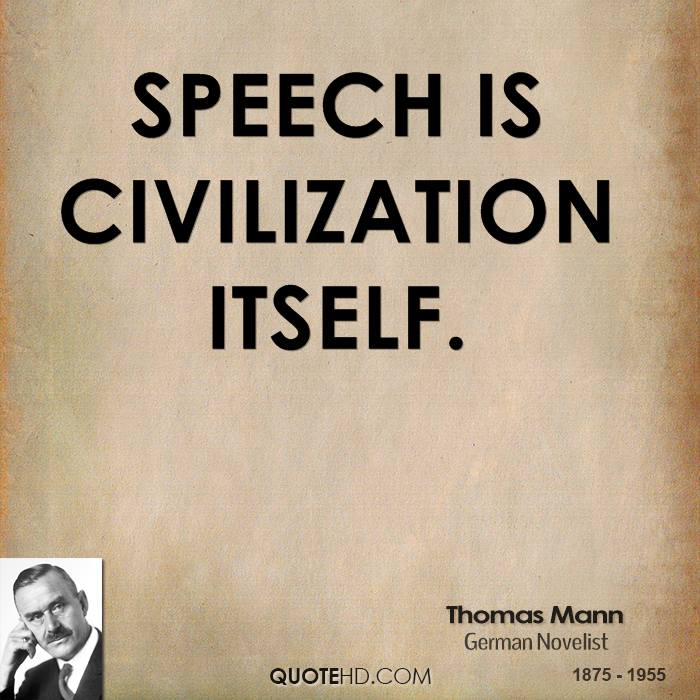 Speech Is Civilization Itself. - Thomas Mann