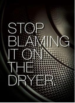 Stop Blaming It On The Dryer.