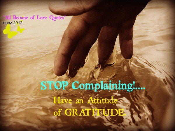Stop Complaining Have An Attitude Of Gratitude.