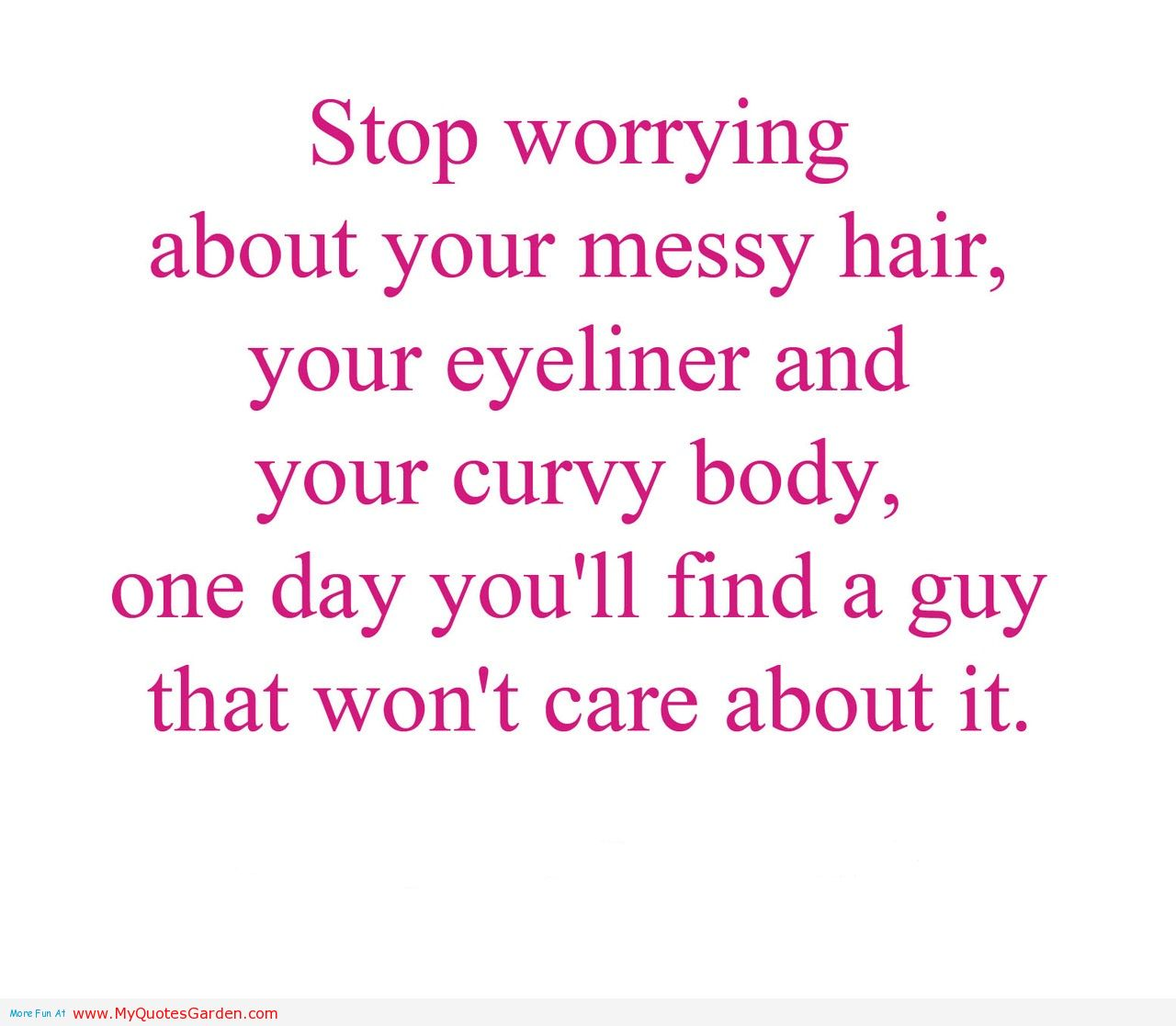 Stop Worrying About Your Messy Hair Your Eyeliner And Your Curvy