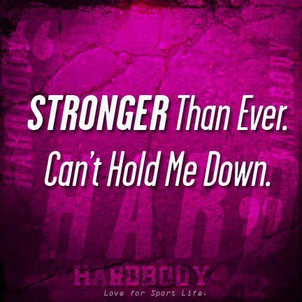 Stronger Than Ever. Can\'t Hold Me Down. ~ Body Quotes ...