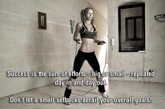 Success Is The Sum Of Efforts, Big Or Small. Repeated Day In And Day Out. Don't Let A Small Setbacks Derail Your Overall Goals. ~ Body Quotes