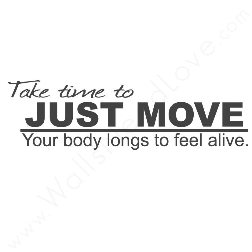 Take Time To Just Move Your Body Longs To Feel Alive.