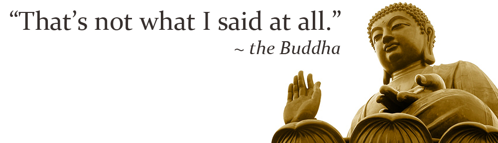 """"""" That's Not What I Said At All """" - The Buddha"""