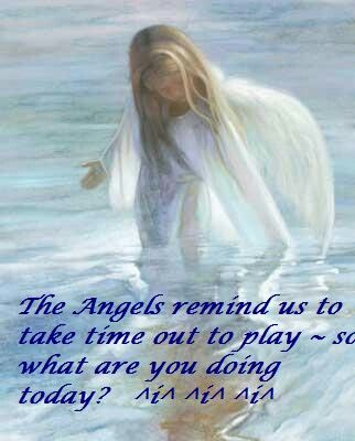 The Angels Remind Us To Take Time Out To Play…
