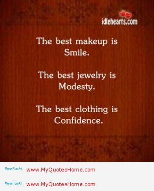 The Best Makeup Is Smile. The Best Jewelry Is Modesty. The Best Clothing Is Confidence.