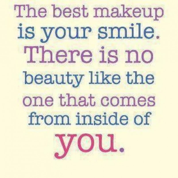 The Best Makeup Is Your Smile. There Is No Beauty Like The One That Comes From Inside Of You. ~ Body Quotes