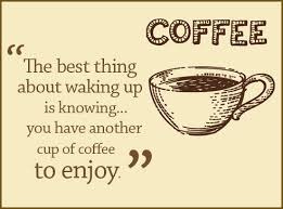 """ The Best Thing About Waking Up Is Knowing You Have Another Cup Of Coffee To Enjoy """