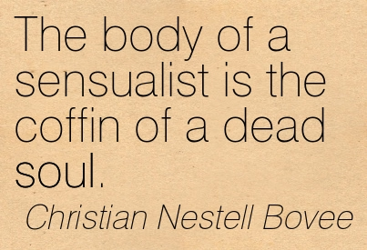 The Body Of A Sensualist Is The Coffin Of A Dead Soul. - Christian Nestell Bovee