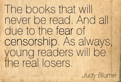 The Books That Will Never Be Read. And All Due To The Fear Of Censorship. As Always, Young Readers Will Be The Real Losers. - Judy Blume
