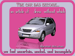 The Car Has Become An Article Of Dress Without Which We Feel Uncertain, Unclad And Incomplete. - Marshall McLuhan