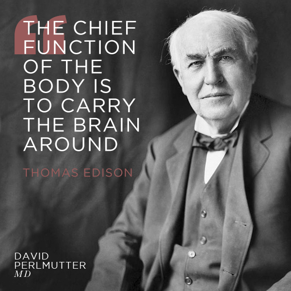 """"""" The Chief Function Of The Body Is To Carry The Brain Around """" - Thomas Edison"""