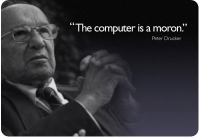 """""""The Computer Is a Moron."""""""