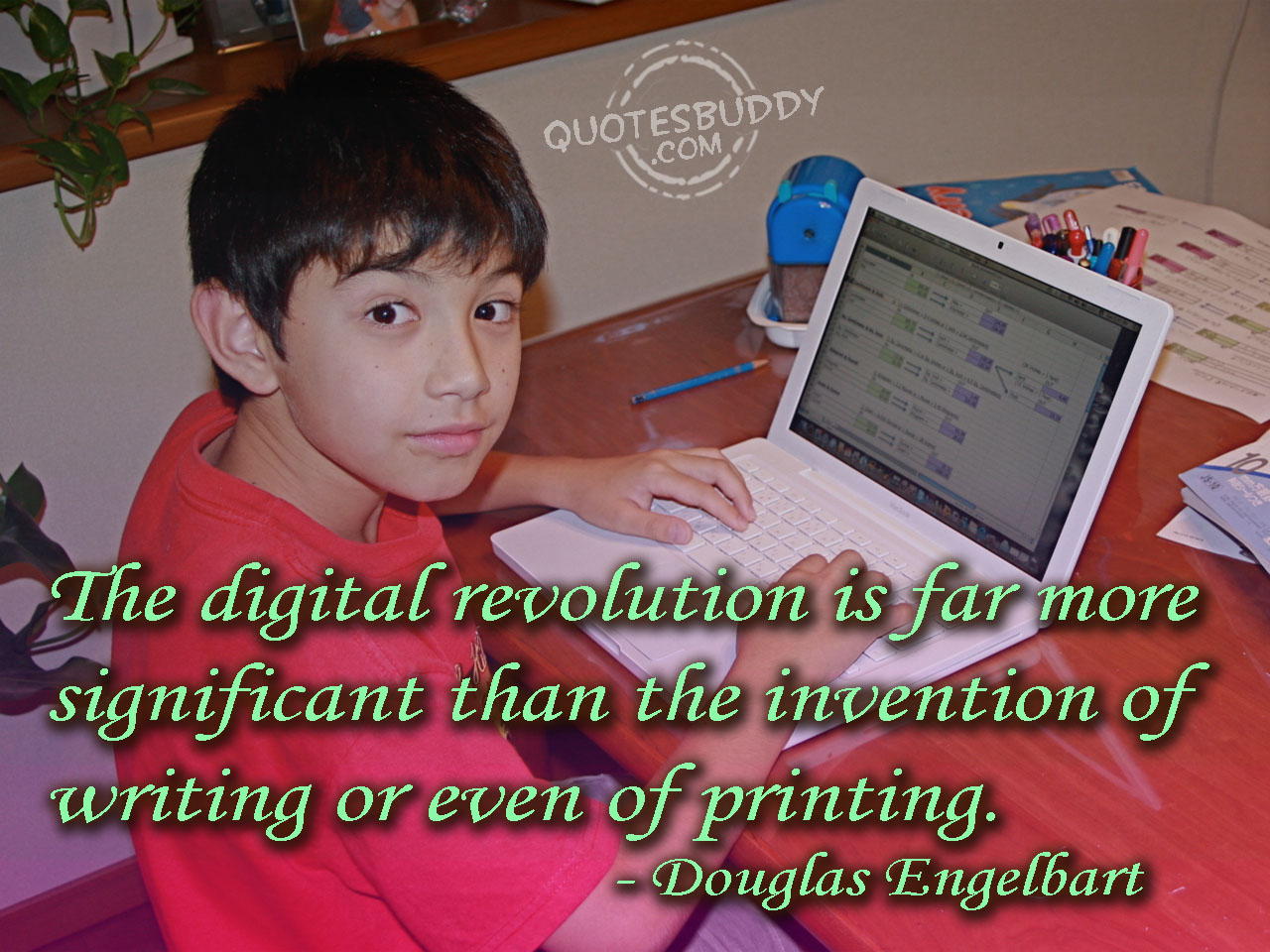 The Digital Revolution Is Far More Significant Than The Invention Of Writing Or Even Of Printing.