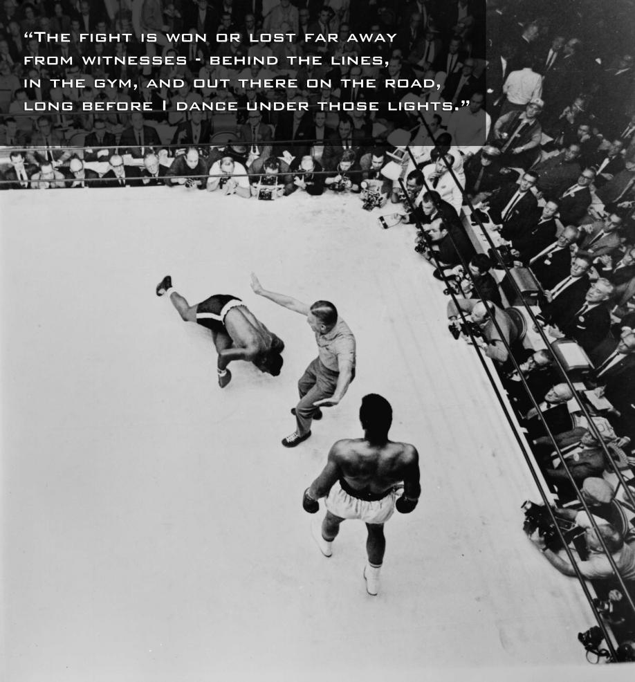 """"""" The Fight Is Won Or Lost Far Away From Witnesses Behind The Lines, In The Gym, And Out There On The Road, Long Before I Dance Under Those Lights """" ~ Boxing Quotes"""