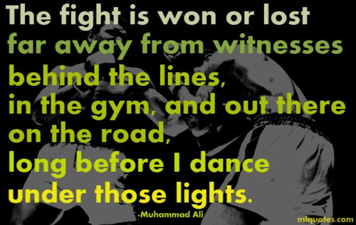The Fight Is Won Or Lost Far Away From Witnesses Behind The Lines, In The Gym, And Out There On The Road, Long Before I Dance Under Those Lights. ~ Boxing Quotes