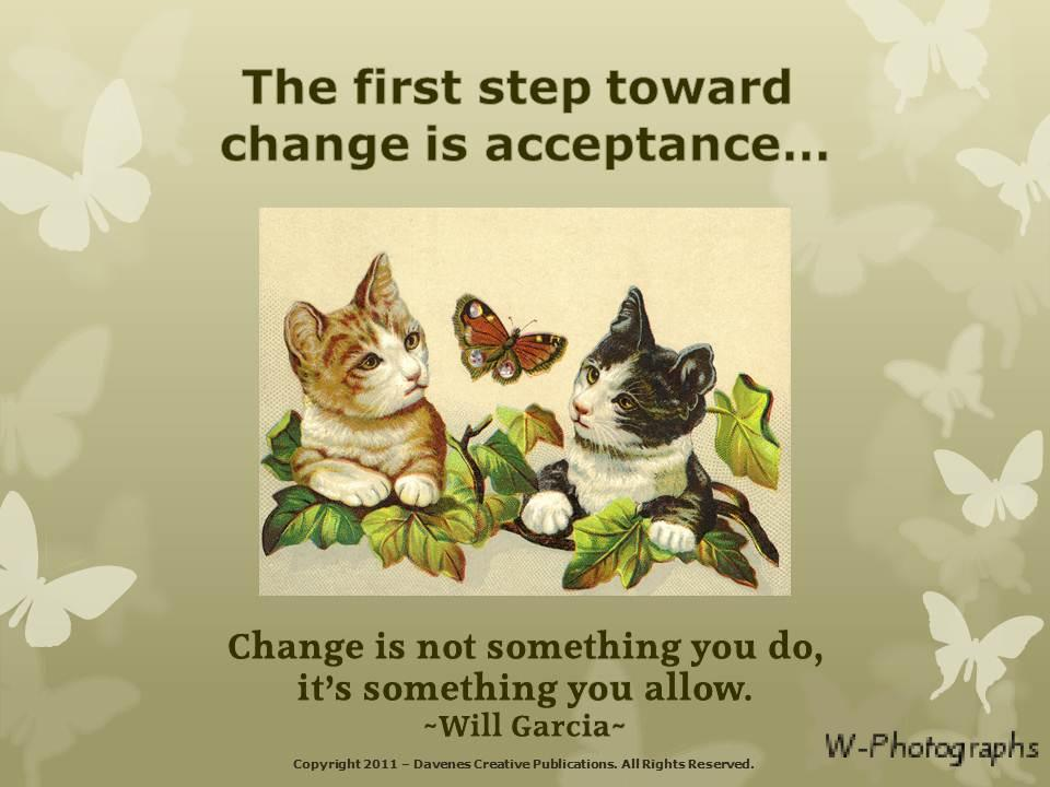 The First Step Toward Change Is Acceptance..