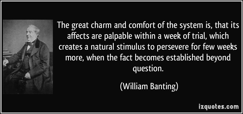 The Great Charm And Comfort Of The System Is, That Its Affects Are Palpable Within A Week Of Trial,… - William Banting