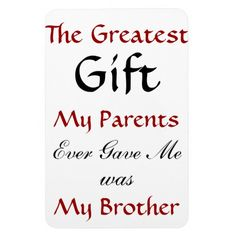 The Greatest Gift My Parents Ever Game Me Was My Brother.