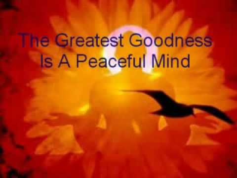 The Greatest Goodness Is A Peaceful Mind.  ~ Buddhist Quotes