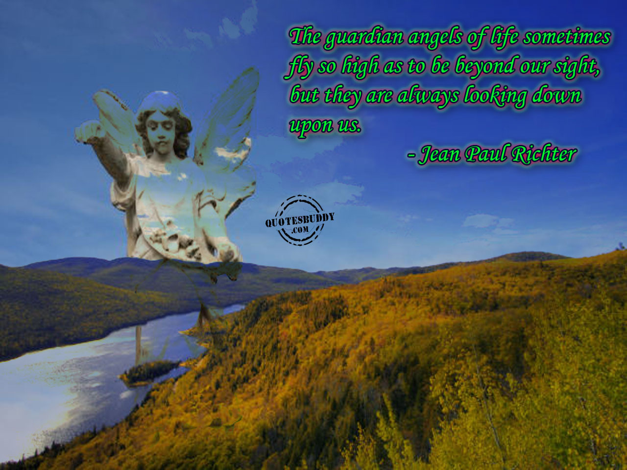 The Guardian Angels Of Life Sometimes Fly So High As To Be Beyond Our Sight, But They Are Always Looking Down Upon Us. - Jean Paul Richter