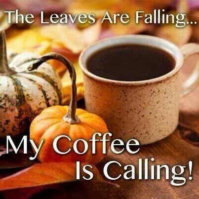 The Leaves Are Falling, My Coffee Is Calling.