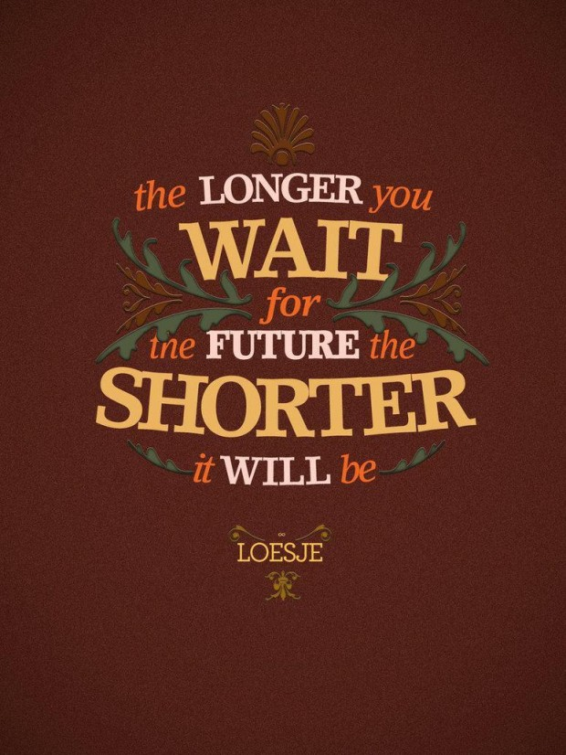 The Longer You Wait For The Future The Shorter It Will Be. ~ Body Quotes