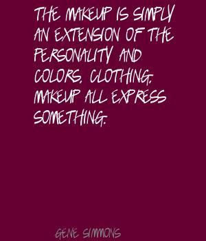 The Makeup Is Simply An Extension Of The Personality And Colors, Clothing, Makeup All Express Something. - Gene Simmons