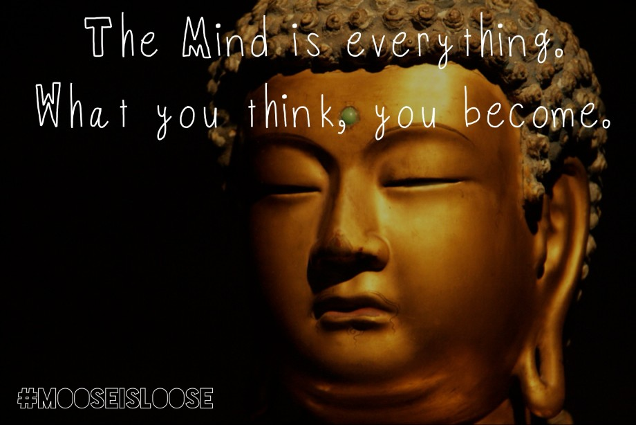 The Mind Is Everything. What You Think, You Become. ~ Buddhist Quotes