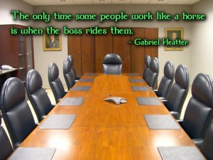 The Only Time Some People Work Like A Horse Is When The Boss Rides Them. - Gabriel Heatter