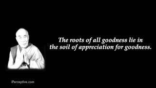 The Roots Of All Goodness Lie In The Soil Of Appreciation For Goodness. ~ Buddhist Quotes