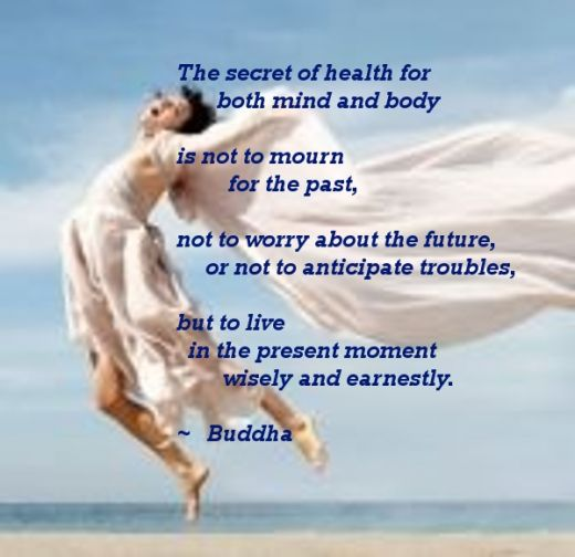 The Secret Of Health For Both Mind And Body Is Not To Mourn For The Past, Not To Worry About The Future, Or Not To Anticipate Troubles… - Buddha