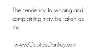 The Tendency To Whining And Complaining May Be Taken As The