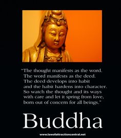 """"""" The Thought Manifests As The Word, The Word Manifests As The Deed….  - Buddha"""
