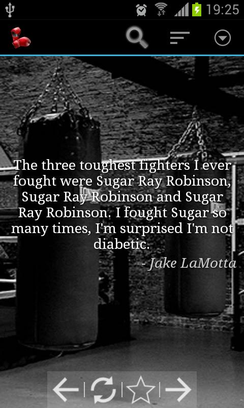 The Three Toughest Fighters I Ever Fought Were Sugar Ray Robinson, Sugar Ray Robinson And Sugar Ray Robinson.  I Fought So Many Times, I'm Surprised, I'm Not Diabetic. - Jake LaMotta ~ Boxing Quotes