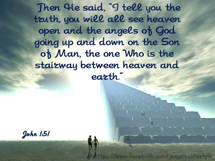 Then He Said 'I Tell You The Truth, You Will all See Heaven Open And The Angels Of God Going Up And Down On The Son Of Man…
