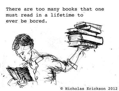 There Are Too Many Books That One Must Read In A Lifetime To Ever Be Bored.