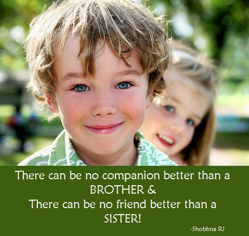 There Can Be No Companion Better Than A Brother & There Can Be No Friend Better Than A Sister! - Shobhna RJ