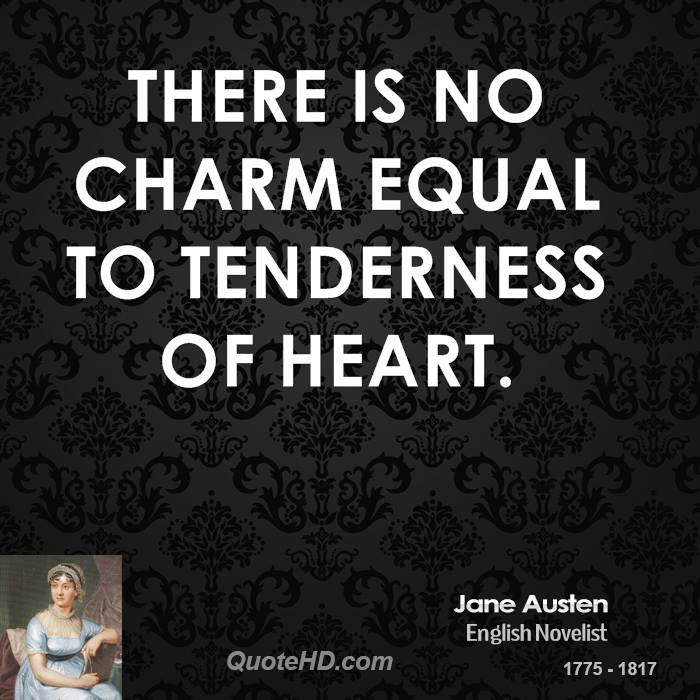 There Is No Charm Equal To Tenderness Of Heat. - Jane Austen