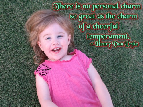 There Is No Personal Charm So Great As The Charm Of A Cheerful Temperament. - Henry Van Dyke