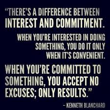 """ There's A Difference Between Interest And Commitment. When You're Interested In Doing Something, You Do It Only When It's Convenient."