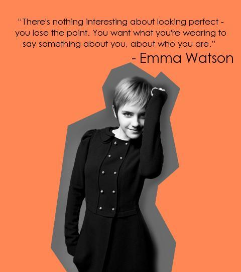 """"""" There's Nothing Interesting About Looking Perfect You Lose The Point, You Want What You're Wearing To Say Something About You. About Who You Are """" - Emma Watson ~ Clothing Quotes"""