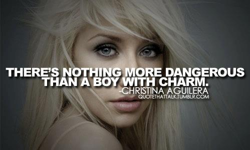 There's Nothing More Dangerous Than A Boy With Charm. - Christina Aguilera