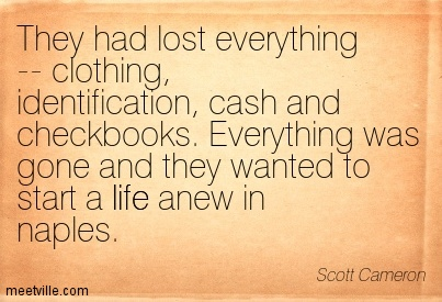They Had Lost Everything — Clothing, Identification, Cash And Checkbooks. Everything Was Gone And They Wanted To Start A Life Anew In Naples. - Scott Cameron